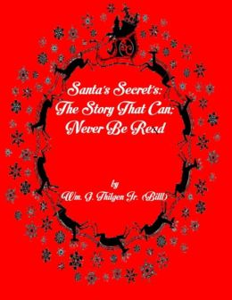 Santa's Secrets: The Story That Can; Never Be Read