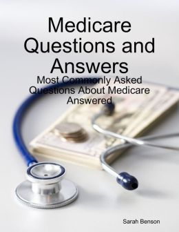 Medicare Questions and Answers: Most Commonly Asked Questions About Medicare Answered