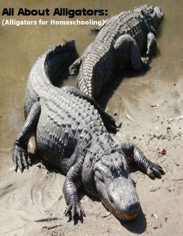 All About Alligators: (Alligators for Homeschooling)
