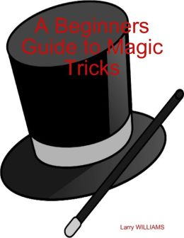 A Beginners Guide to Magic Tricks