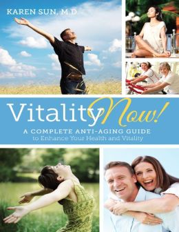 Vitality Now!: A Complete Anti-Aging Guide to Enhance Your Health and Vitality
