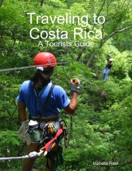 Traveling to Costa Rica: A Tourists Guide