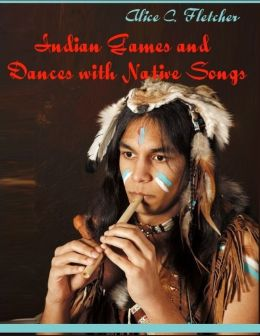 Indian Games and Dances with Native Songs (Illustrated)
