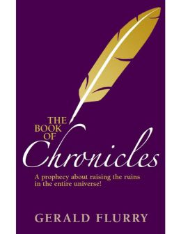 The Book of Chronicles: A Prophecy About Raising the Ruins In the Entire Universe