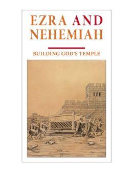 Ezra and Nehemiah: Building God's Temple