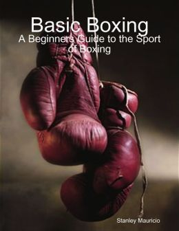 Basic Boxing: A Beginners Guide to the Sport of Boxing