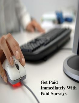 Get Paid Immediately With Paid Surveys