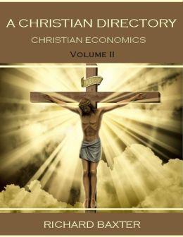 A Christian Directory : Christian Economics, Volume II, (Illustrated)