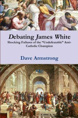 Debating James White: Shocking Failures of the Undefeatable Anti-Catholic Champion