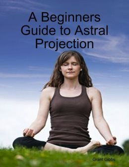 A Beginners Guide to Astral Projection