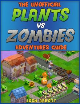 The Unofficial Plants vs Zombies Adventures Guide