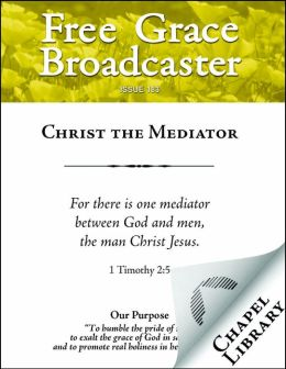 Free Grace Broadcaster - Issue 183 - Christ the Mediator