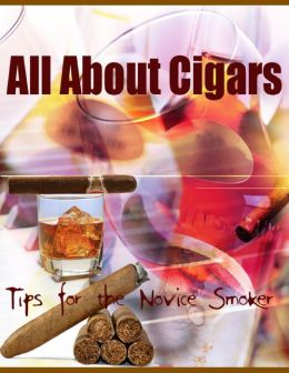 All About Cigars - Tips for the Novice Smoker