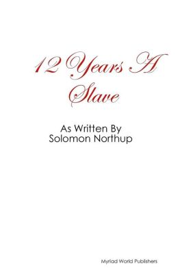 12 Year's a Slave as Written by Solomon Northup