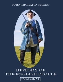 History of the English People : Volume VI (Illustrated)