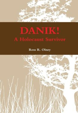Danik! a Holocaust Survivor - The True Story of David Ben Kalma (David Zaid)