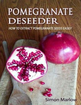 Pomegranate Deseeder: How to Extract Pomegranate Seeds Easily