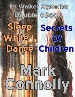 Ed Walker Mysteries - Double eBook - Sleep While I Dance - Secrets of Children