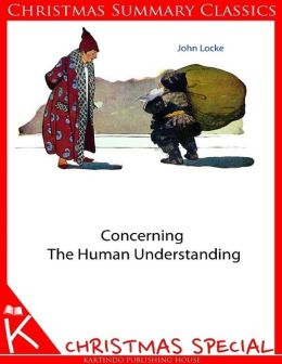 Concerning the Human Understanding [Christmas Summary Classics]