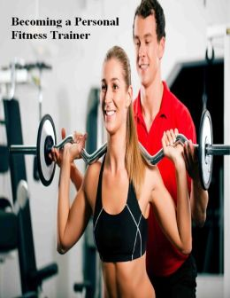 Becoming a Personal Fitness Trainer