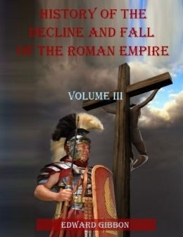 History of the Decline and Fall of the Roman Empire : Volume III (Illustrated)