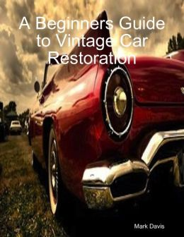 A Beginners Guide to Vintage Car Restoration