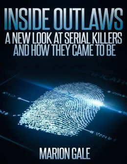 Inside Outlaws: A New Look at Serial Killers and How They Came to Be