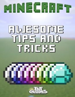 Minecraft: Awesome Tips and Tricks