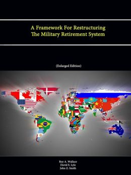 A Framework for Restructuring the Military Retirement System