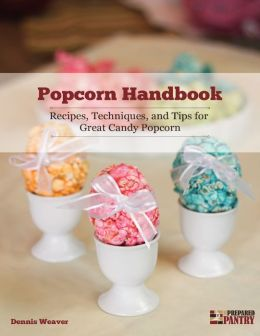 Popcorn Handbook: Recipes, Techniques, and Tips for Great Candy Popcorn