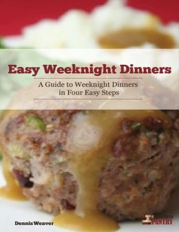 Easy Weeknight Dinners: A Guide to Weeknight Dinners in Four Easy Steps