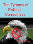 Book Cover Image. Title: The Tyranny of Political Correctness, Author: Donald H Sullivan