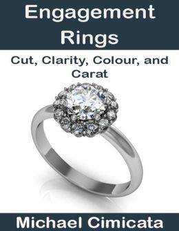 Engagement Rings: Cut, Clarity, Colour, and Carat