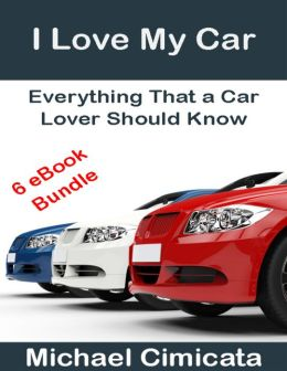 I Love My Car: Everything That a Car Lover Should Know (6 eBook Bundle)