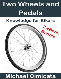 Two Wheels and Pedals: Knowledge for Bikers (2 eBook Bundle)