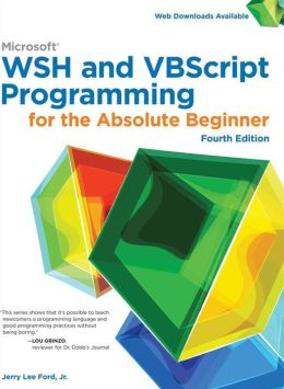 Microsoft WSH and VBScript Programming for the Absolute Beginner, Fourth Edition