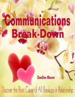Communications Break-Down - Discover the Root Cause of All Breakups in Relationship