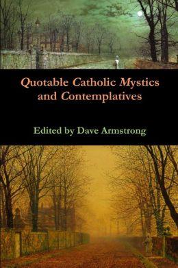 Quotable Catholic Mystics and Contemplatives