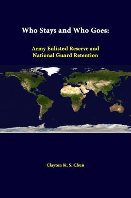 Who Stays And Who Goes: Army Enlisted Reserve And National Guard Retention
