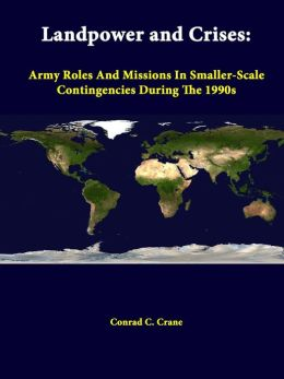 Landpower and Crises: Army Roles and Missions in Smaller-Scale Contingencies During the 1990s