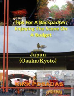 Tips for a Backpacker: Enjoying the Scene On a Budget Japan (Osaka - Kyoto)