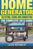 Book Cover Image. Title: Home Generator:  Selecting, Sizing And Connecting The Complete 2015 Guide, Author: Lazar Rozenblat