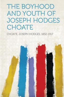 The Boyhood and Youth of Joseph Hodges Choate