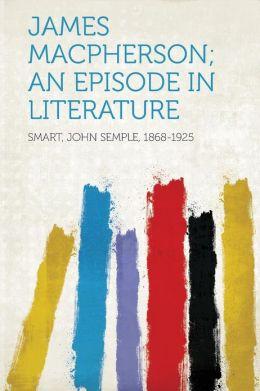 James Macpherson; an Episode in Literature