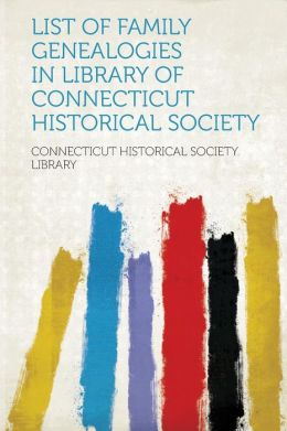 List of Family Genealogies in Library of Connecticut Historical Society