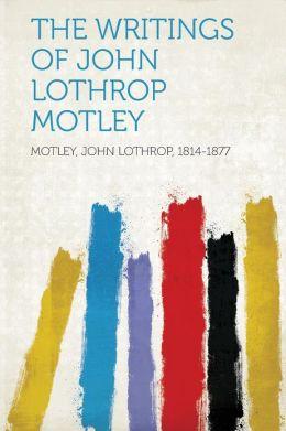 The Writings of John Lothrop Motley