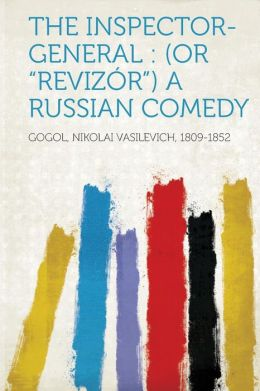 The Inspector-General: (Or Revizor) a Russian Comedy
