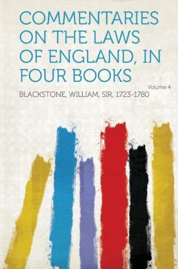 Commentaries on the Laws of England, in Four Books Volume 4
