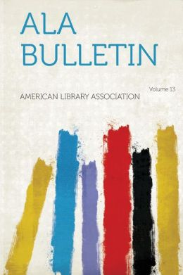 ALA Bulletin Volume 13