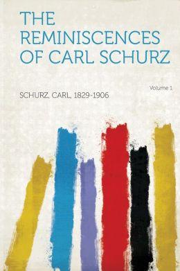The Reminiscences of Carl Schurz Volume 1
